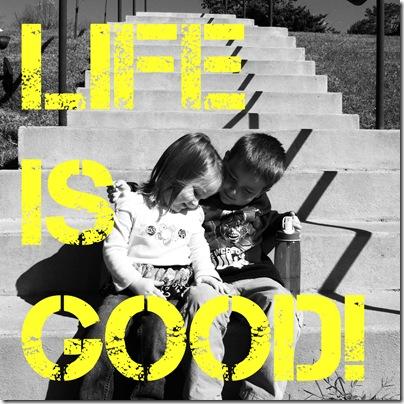 Life Is Good Beautiful Love Joy Peace